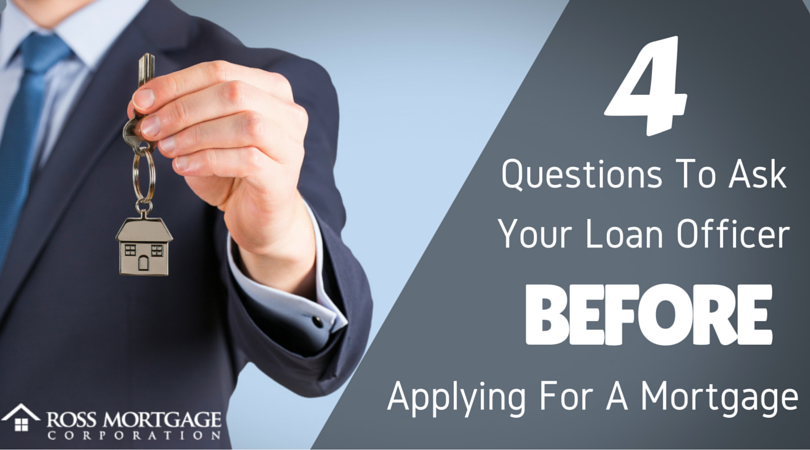 4 Questions To Ask Your Loan Officer When Applying For A Mortgage